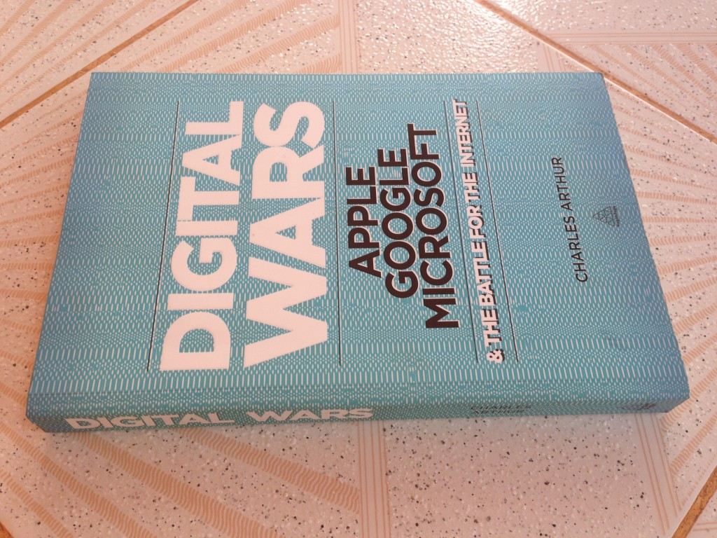 Charles Arthur' sDigital Wars: Apple, Google, Microsoft and the battle for the Internet